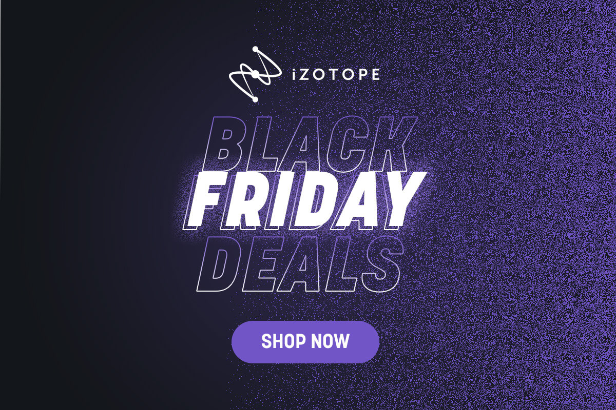 iZotope - Here are the Black Friday Deals